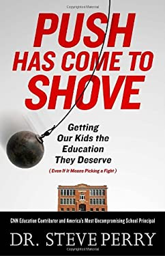 Push Has Come to Shove: Getting Our Kids the Education They Deserve--Even If It Means Picking a Fight 9780307720313