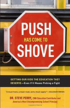 Push Has Come to Shove: Getting Our Kids the Education They Deserve--Even If It Means Picking a Fight 9780307720320