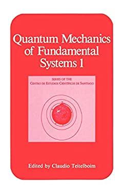 Quantum Mechanics of Fundamental Systems Volume 1 9780306427596