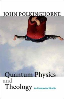Quantum Physics and Theology: An Unexpected Kinship 9780300138405