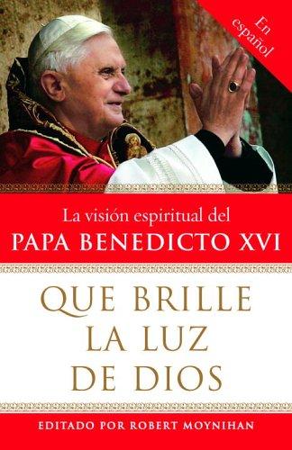 Que Brille La Luz de Dios: La Visisn Espiritual del Papa Benedicto XVI 9780307276599