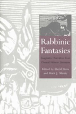 Rabbinic Fantasies: Imaginative Narratives from Classical Hebrew Literature 9780300074024