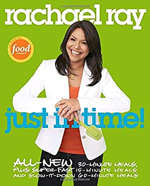 Rachael Ray: Just in Time!: All-New 30-Minutes Meals, Plus Super-Fast 15-Minute Meals and Slow It Down 60-Minute Meals 9780307383181