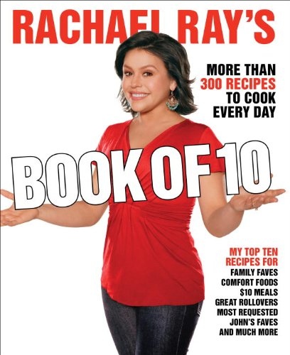 Rachael Ray's Book of Ten: More Rachael - Just When You Need Her Most! 9780307383204