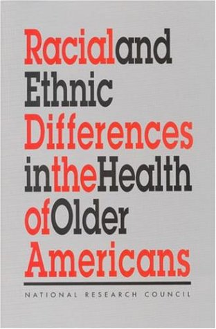 Racial and Ethnic Differences in the Health of Older Americans 9780309054898