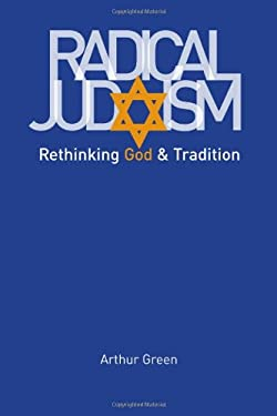 Radical Judaism: Rethinking God and Tradition 9780300152326
