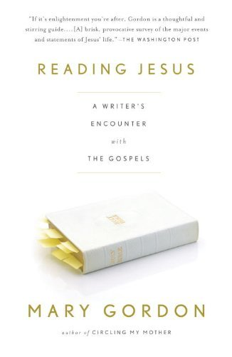 Reading Jesus: A Writer's Encounter with the Gospels 9780307277626