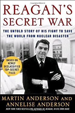 Reagan's Secret War: The Untold Story of His Fight to Save the World from Nuclear Disaster 9780307238610