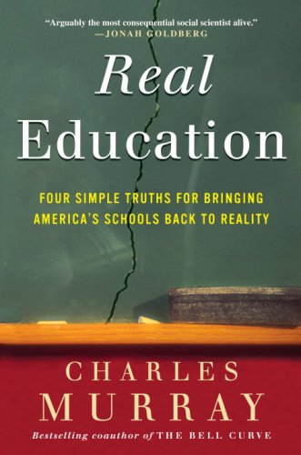 Real Education: Four Simple Truths for Bringing America's Schools Back to Reality 9780307405388