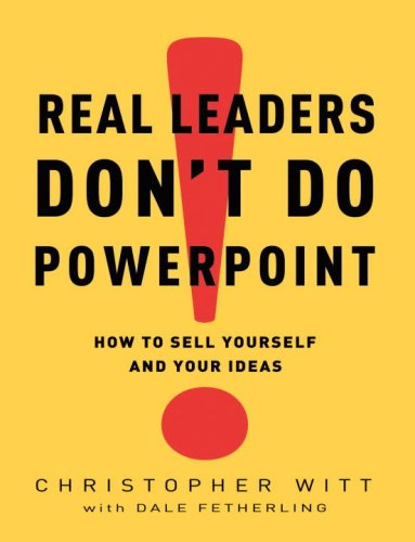 Real Leaders Don't Do PowerPoint: How to Sell Yourself and Your Ideas 9780307407702