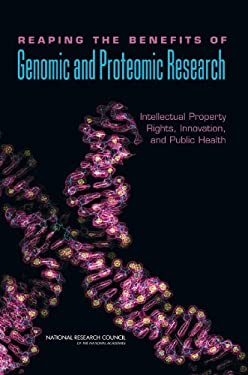 Reaping the Benefits of Genomic and Proteomic Research: Intellectual Property Rights, Innovation, and Public Health 9780309100670
