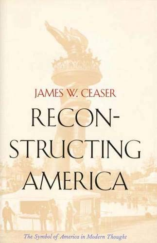 Reconstructing America: The Symbol of America in Modern Thought 9780300070538