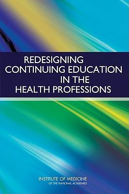Redesigning Continuing Education in the Health Professions 9780309140782