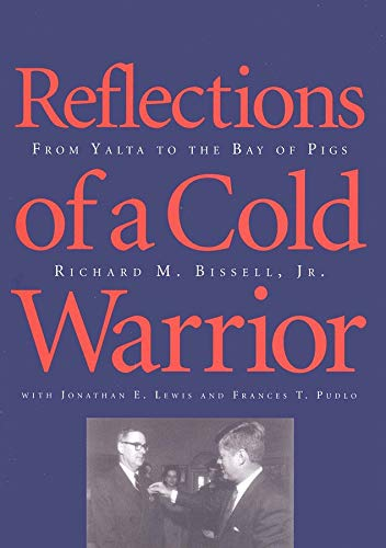 Reflections of a Cold Warrior: From Yalta to the Bay of Pigs 9780300064308