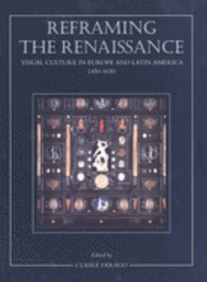 Reframing the Renaissance: Visual Culture in Europe and Latin America, 1450-1650 9780300062953