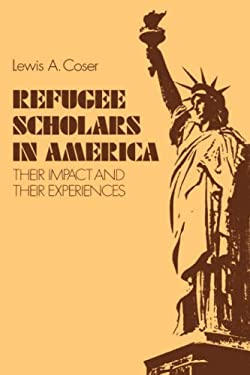Refugee Scholars in America: Their Impact and Their Experiences 9780300031935