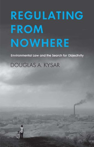 Regulating from Nowhere: Environmental Law and the Search for Objectivity 9780300120011