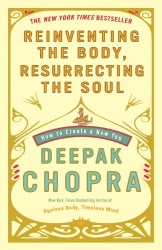 Reinventing the Body, Resurrecting the Soul: How to Create a New You 9780307452986