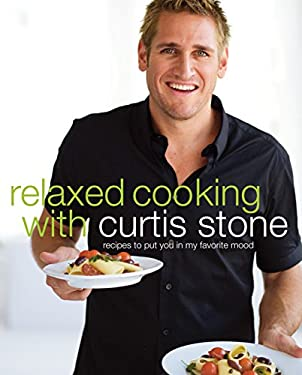 Relaxed Cooking with Curtis Stone: Recipes to Put You in My Favorite Mood 9780307408747