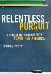 Relentless Pursuit: A Year in the Trenches with Teach for America 868588