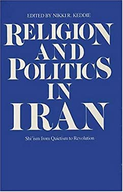 Religion and Politics in Iran: Shiism from Quietism to Revolution 9780300028744