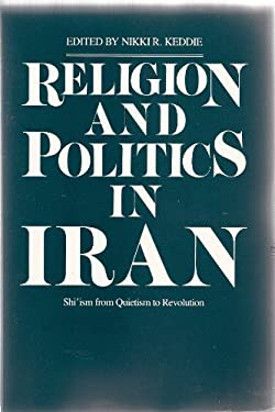 Religion and Politics in Iran: Shiism from Quietism to Revolution 9780300032451