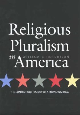 Religious Pluralism in America: The Contentious History of a Founding Ideal 9780300098136