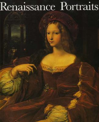 Renaissance Portraits: European Portrait-Painting in the 14th, 15th and 16th Centuries