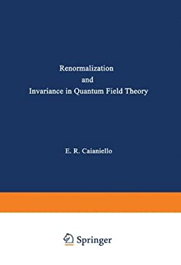 Renormalization and Invariance in Quantum Field Theory 9780306357053