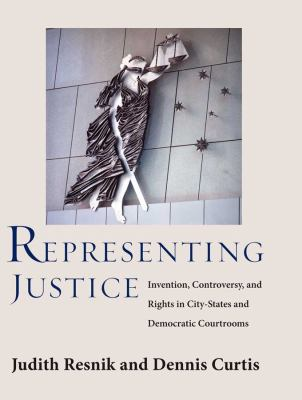 Representing Justice: Invention, Controversy, and Rights in City-States and Democratic Courtrooms 9780300110968