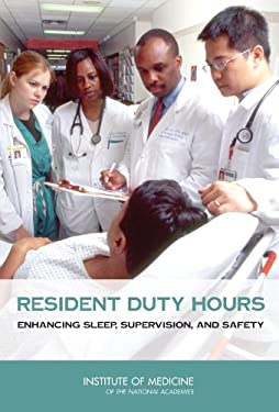 Resident Duty Hours: Enhancing Sleep, Supervision, and Safety 9780309127769