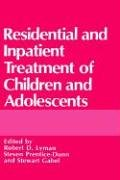 Residential and Inpatient Treatment of Children and Adolescents 9780306431616