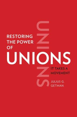 Restoring the Power of Unions: It Takes a Movement 9780300137002
