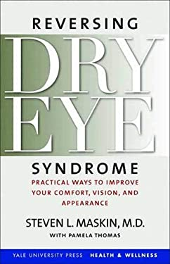 Reversing Dry Eye Syndrome: Practical Ways to Improve Your Comfort, Vision, and Appearance 9780300111767