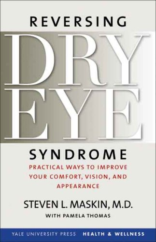 Reversing Dry Eye Syndrome: Practical Ways to Improve Your Comfort, Vision, and Appearance 9780300122855