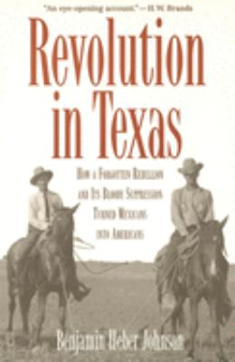 Revolution in Texas: How a Forgotten Rebellion and Its Bloody Suppression Turned Mexicans Into Americans 9780300109702