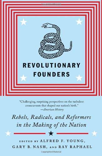 Revolutionary Founders: Rebels, Radicals, and Reformers in the Making of the Nation 9780307455994