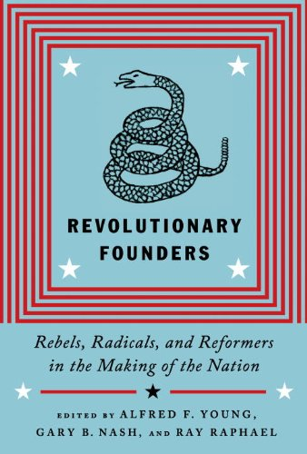 Revolutionary Founders: Rebels, Radicals, and Reformers in the Making of the Nation 9780307271105
