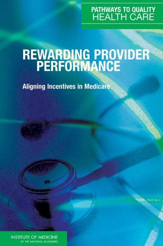 Rewarding Provider Performance: Aligning Incentives in Medicare 9780309102162