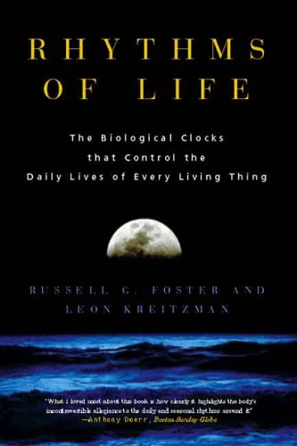 Rhythms of Life: The Biological Clocks That Control the Daily Lives of Every Living Thing 9780300109696