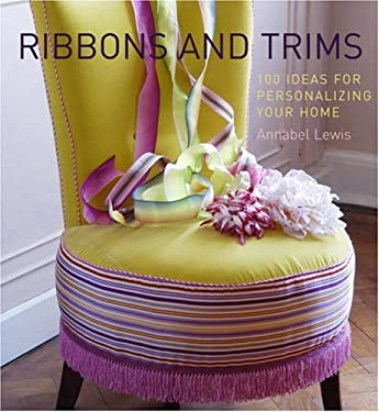 Ribbons and Trims: 100 Ideas for Personalizing Your Home 9780307347619