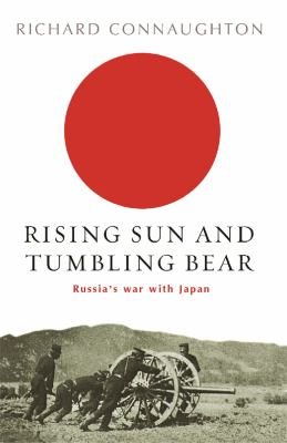 Rising Sun and Tumbling Bear: Russia's War with Japan 9780304366576
