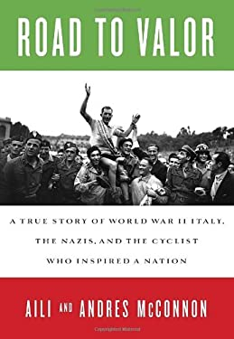 Road to Valor: A True Story of World War II Italy, the Nazis, and the Cyclist Who Inspired a Nation 9780307590640