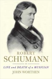 Robert Schumann: Life and Death of a Musician 845608