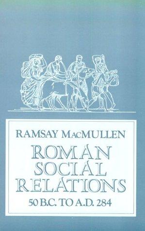 Roman Social Relations, 50 B.C. to A.D. 284 9780300027020