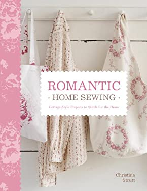 Romantic Home Sewing: Cottage-Style Projects to Stitch for the Home 9780307345639