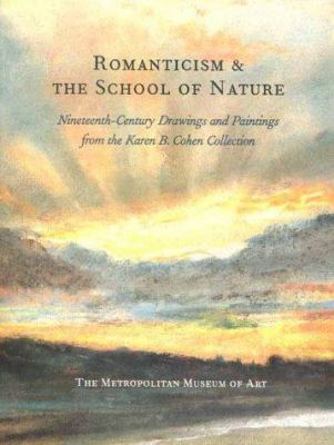 Romanticism & the School of Nature: Nineteenth-Century Drawings and Paintings from the Karen B. Cohen Collection 9780300085112