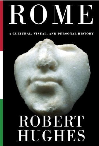 Rome: A Cultural, Visual, and Personal History 9780307268440