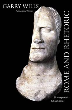Rome and Rhetoric: Shakespeare's Julius Caesar 9780300152180