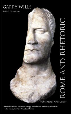 Rome and Rhetoric: Shakespeare's Julius Caesar 9780300188004